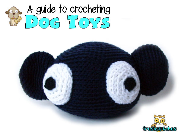 A Guide to Crocheting Dog Toys by FreshStitches