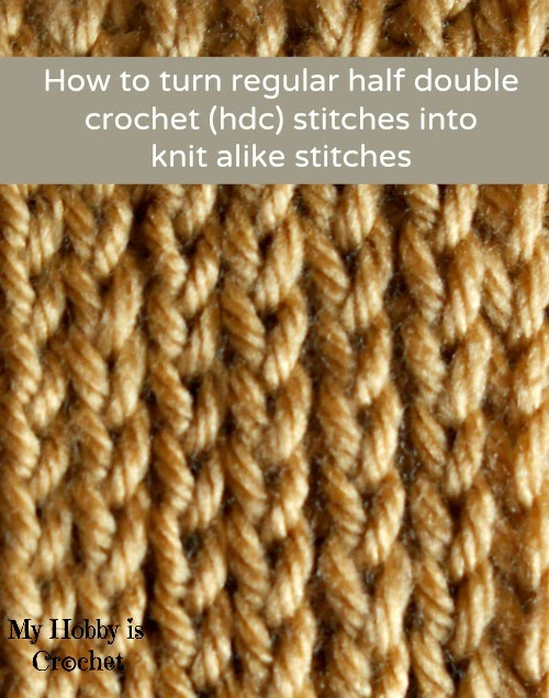 Knitting Pattern Turn : How to Turn Regular HDC Stitches Into Knit Alike Stitches by My Hobby is Croc...