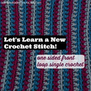 One Sided Front Loop Single Crochet by Oombawka Design