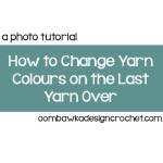 How to Change Colours on the Last Yarn Over ~ Oombawka Design