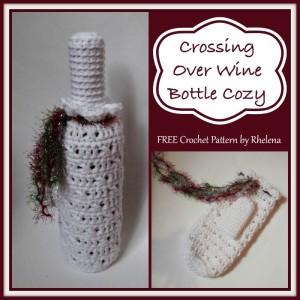 Crossing Over Wine Bottle Cozy ~ Rhelena - CrochetN'Crafts
