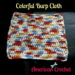 Colorful Burp Cloth ~ American Crochet