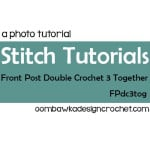 Front Post Double Crochet 3 Together ~ Oombawka Design