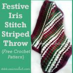 Festive Iris Stitch Striped Throw ~ Oui Crochet