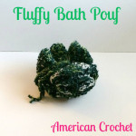 Fluffy Bath Pouf ~ American Crochet