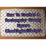 How to Crochet a Rectangular Granny ~ Hooking is a Lifestyle