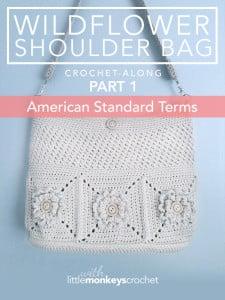 Wildflower Shoulder Bag CAL Part 1 ~ Rebecca Langford - Little Monkeys Crochet