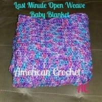 Last Minute Open Weave Baby Blanket ~ American Crochet