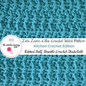 Ribbed Half Double Crochet Dishcloth ~ The Stitchin' Mommy