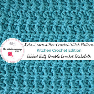 Ribbed Half Double Crochet Dishcloth ~ The Stitchin' Mommy