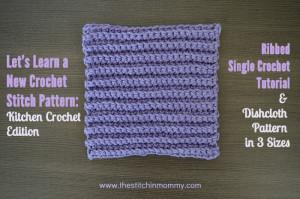 Ribbed Single Crochet Stitch & Dishcloth ~ The Stitchin' Mommy