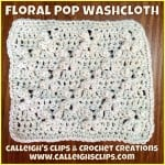 Floral Pop Washcloth ~ Elisabeth Spivey of Calleigh's Clips & Crochet Creations