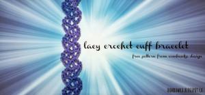 Lacy Crochet Cuff Bracelet ~ Oombawka Design