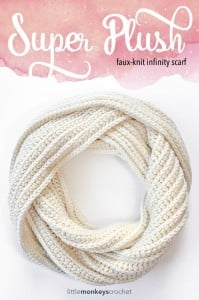 Super Plush Faux-Knit Infinity Scarf by Rebecca Langford of Little Monkeys Crochet