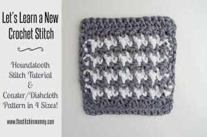 Houndstooth Stitch Tutorial & Coaster/Dishcloth Pattern by The Stitchin' Mommy