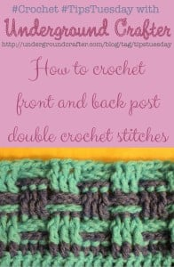 Front and Back Post Double Crochet Tutorial by Marie Segares/Underground Crafter