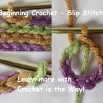 Beginning Crochet – Slip Stitch by Crochet is the Way