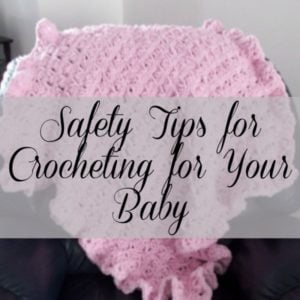Safety Tips for Crocheting For Your Baby by Rhelena